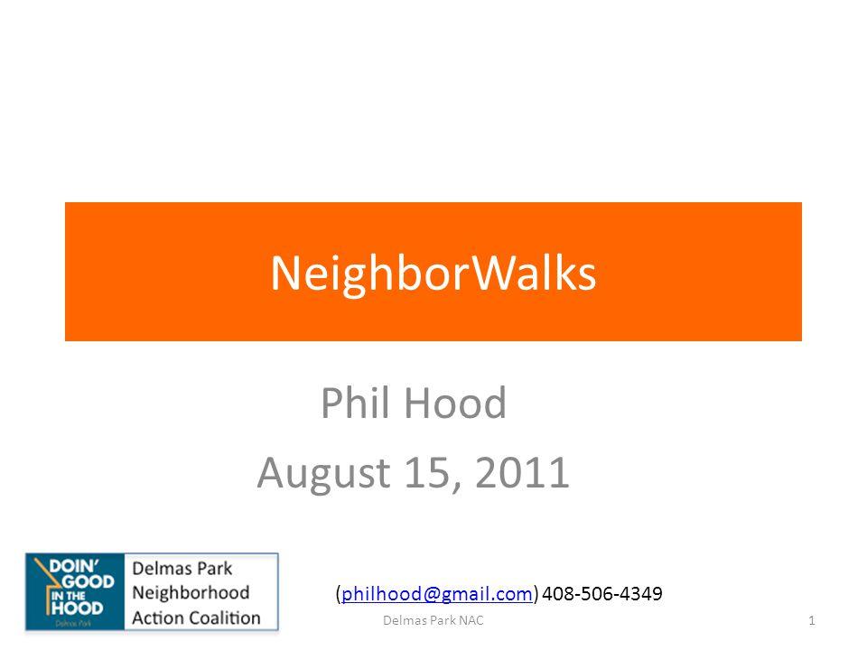 NeighborWalks Phil Hood August 15, 2011 (philhood@gmail.com) 408-506-4349philhood@gmail.com 1Delmas Park NAC