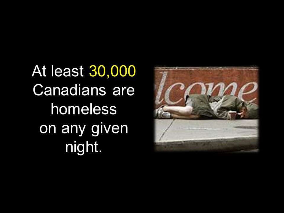 At least 30,000 Canadians are homeless on any given night.