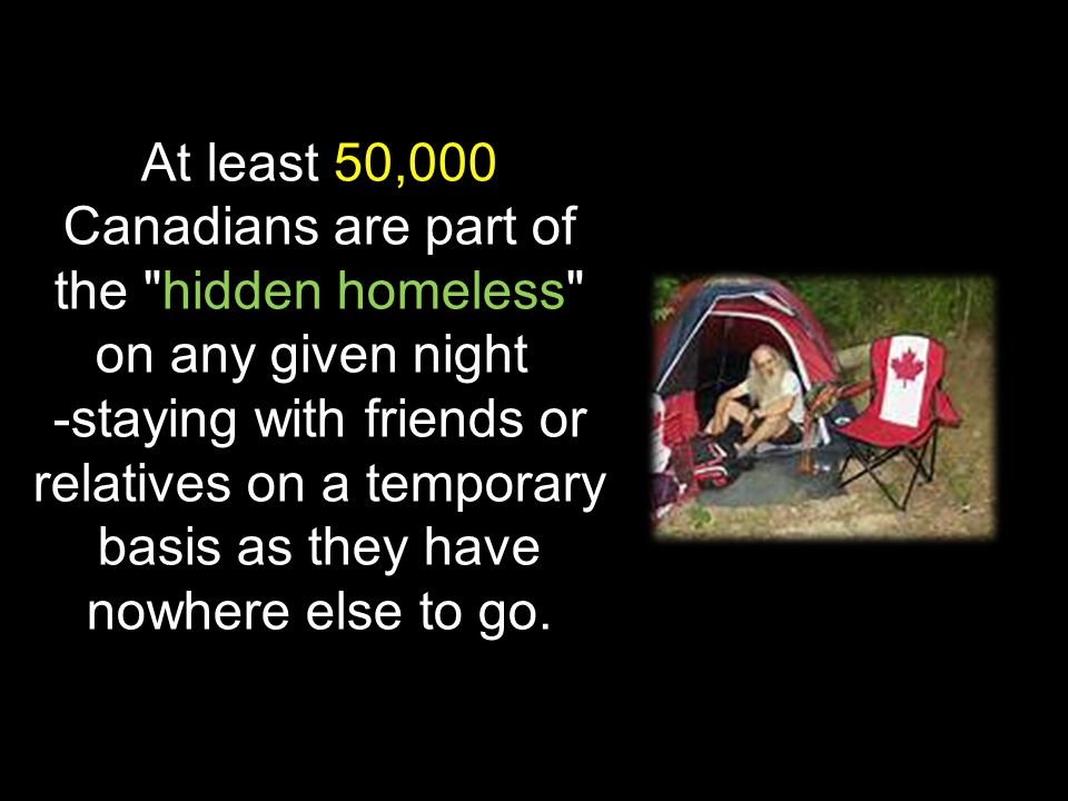 At least 50,000 Canadians are part of the hidden homeless on any given night -staying with friends or relatives on a temporary basis as they have nowhere else to go.