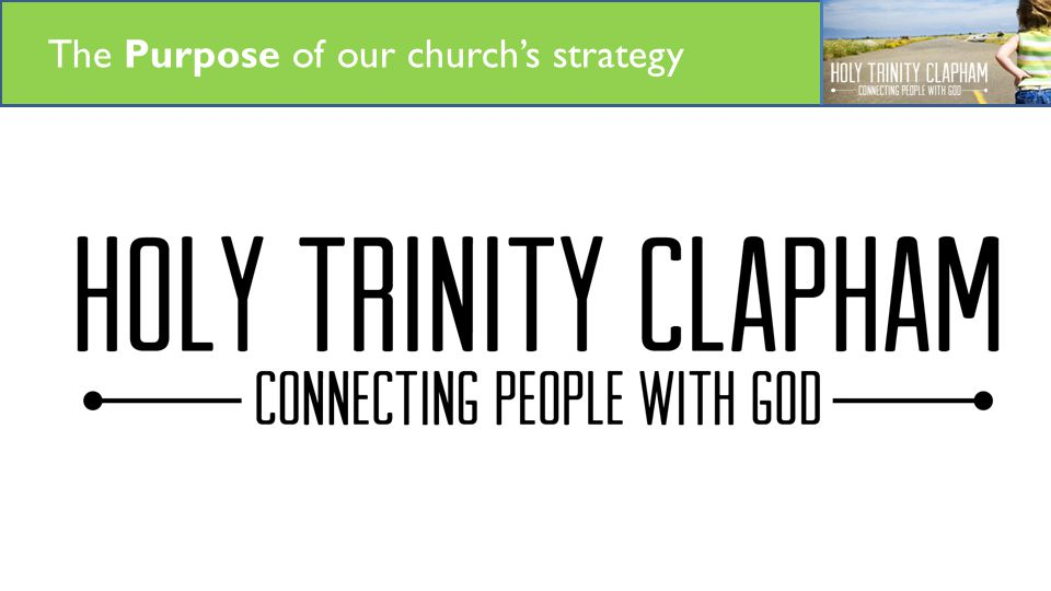 Our Mission The Purpose of our church's strategy