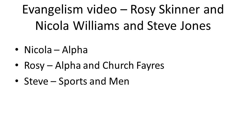 Evangelism video – Rosy Skinner and Nicola Williams and Steve Jones Nicola – Alpha Rosy – Alpha and Church Fayres Steve – Sports and Men