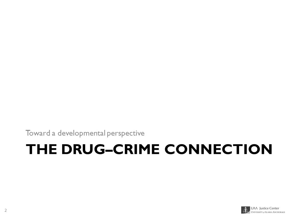 THE DRUG–CRIME CONNECTION Toward a developmental perspective 2
