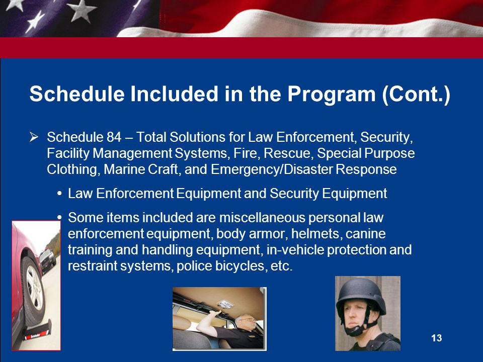 12 Schedule Included in the Program  Schedule 56 – Building and Building Materials/Industrial Services and Supplies  Power Distribution Equipment, Generators, and Batteries  Some items included are portable generators, rechargeable batteries, telecommunications surge protection, DC regulated power supply, etc.