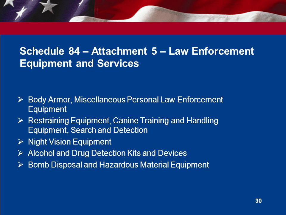29 Schedule 84 – Attachment 4 – Special Purpose Clothing  Gloves, Protective Clothing, Hazmat Clothing, Rainwear, Footwear, Exteme Cold Weather Clothing, Fire Fighting Clothing, Wildland Fire Fighting Clothing, Flotation Devices, Security Clothing, High Visibility and Reflective Products, Medical/Hospital Clothing, Industrial Work Clothing, Concealment Clothing, Miscellaneous Undergarments for use with Special Purpose Clothing, and Cool/Hot Clothing Products.