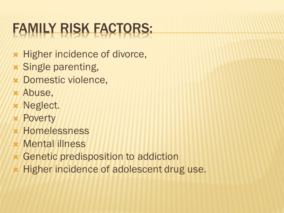  Higher incidence of divorce,  Single parenting,  Domestic violence,  Abuse,  Neglect.