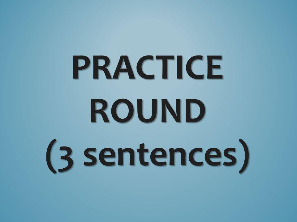 PRACTICE ROUND (3 sentences)