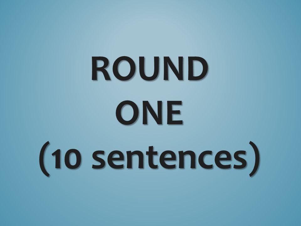 ROUNDONE (10 sentences)