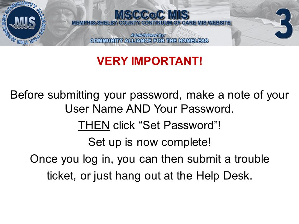 VERY IMPORTANT. Before submitting your password, make a note of your User Name AND Your Password.