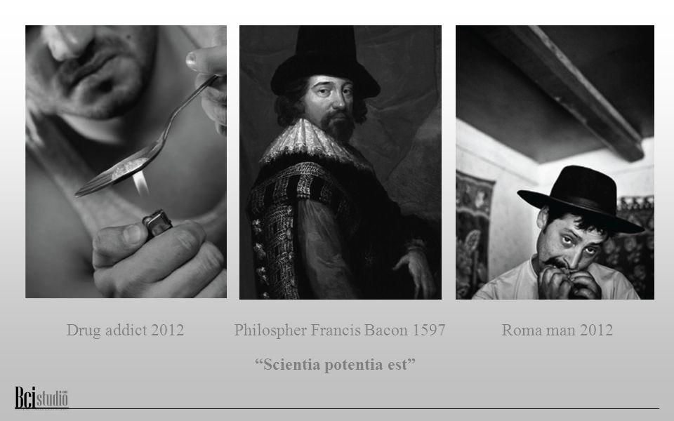 Drug addict 2012 Scientia potentia est Philospher Francis Bacon 1597Roma man 2012