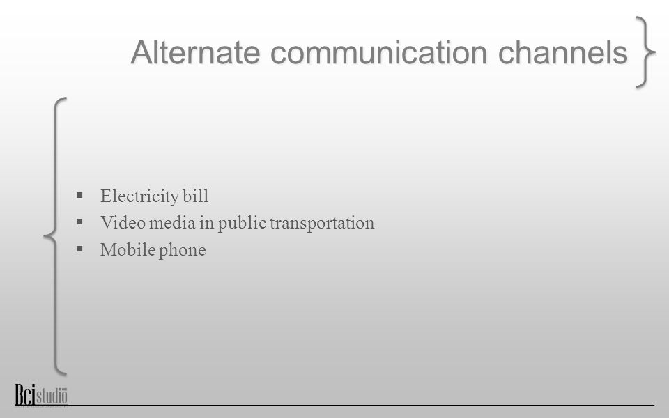Alternate communication channels  Electricity bill  Video media in public transportation  Mobile phone