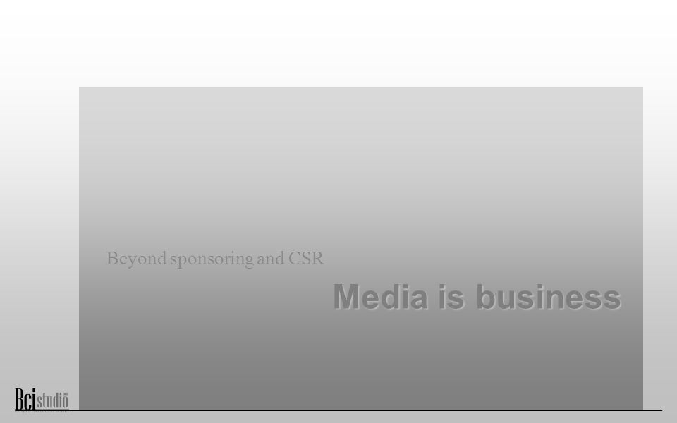 Media is business Beyond sponsoring and CSR
