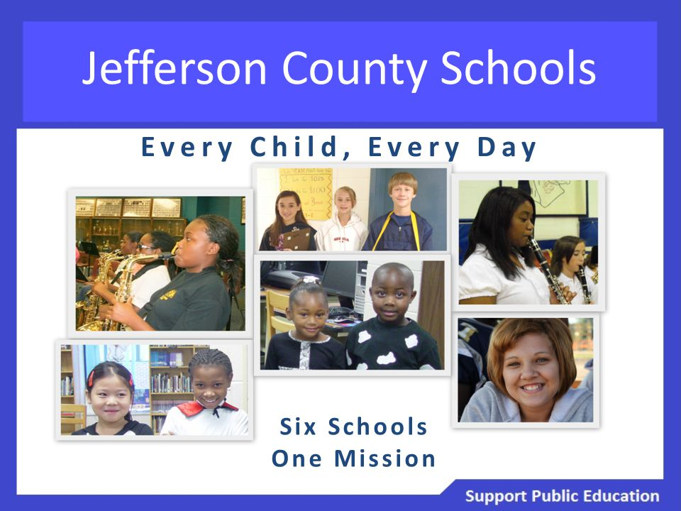Jefferson County Schools Every Child, Every Day Six Schools One Mission