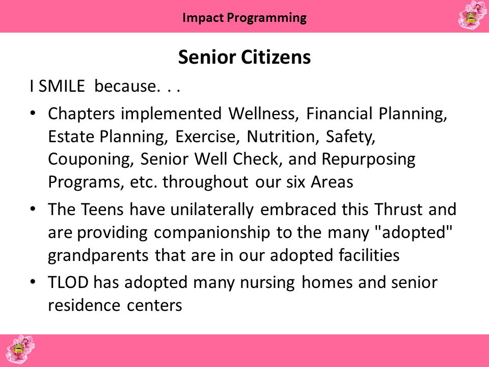 Impact Programming Senior Citizens I SMILE because... Chapters implemented Wellness, Financial Planning, Estate Planning, Exercise, Nutrition, Safety,