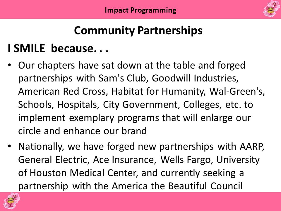 Impact Programming Community Partnerships I SMILE because... Our chapters have sat down at the table and forged partnerships with Sam's Club, Goodwill