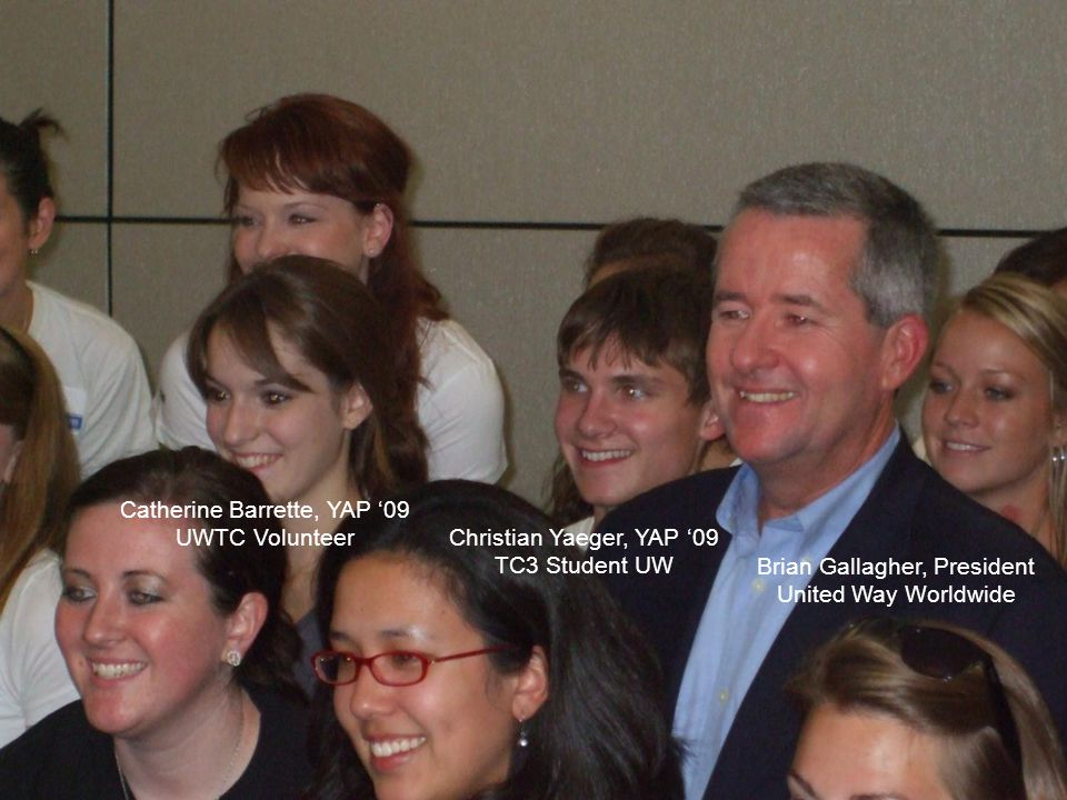 11 Brian Gallagher, President United Way Worldwide Catherine Barrette, YAP '09 UWTC Volunteer Christian Yaeger, YAP '09 TC3 Student UW