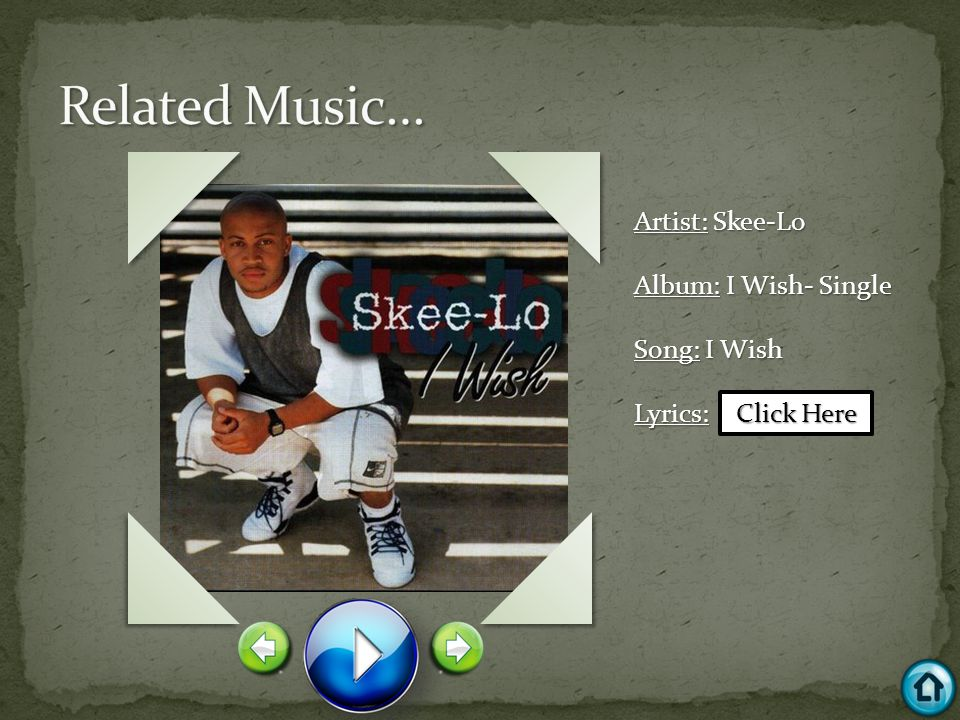 Artist: Skee-Lo Album: I Wish- Single Song: I Wish Lyrics: Click Here Click Here