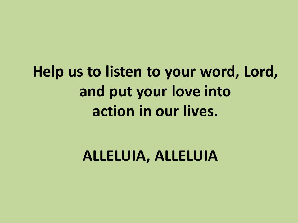 Help us to listen to your word, Lord, and put your love into action in our lives.
