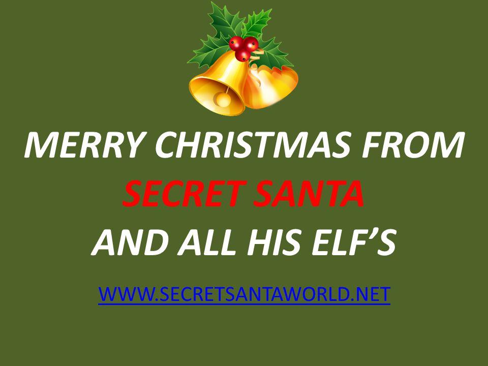 MERRY CHRISTMAS FROM SECRET SANTA AND ALL HIS ELF'S WWW.SECRETSANTAWORLD.NET