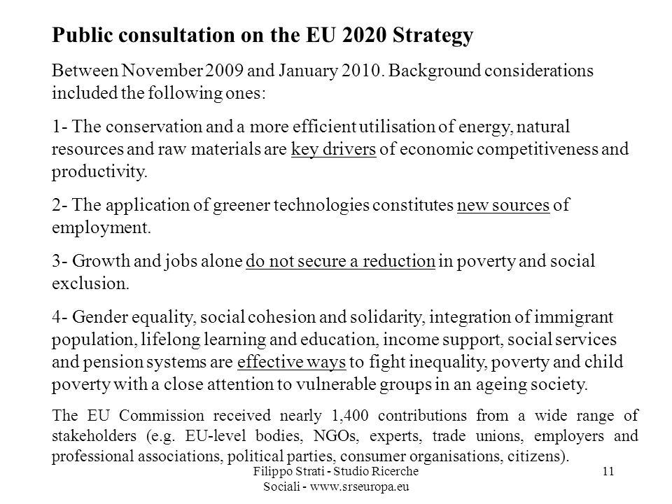Filippo Strati - Studio Ricerche Sociali - www.srseuropa.eu 11 Public consultation on the EU 2020 Strategy Between November 2009 and January 2010.
