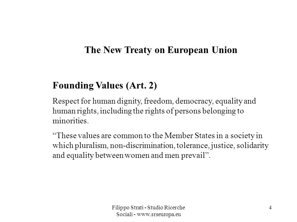 Filippo Strati - Studio Ricerche Sociali - www.srseuropa.eu 4 The New Treaty on European Union Founding Values (Art.