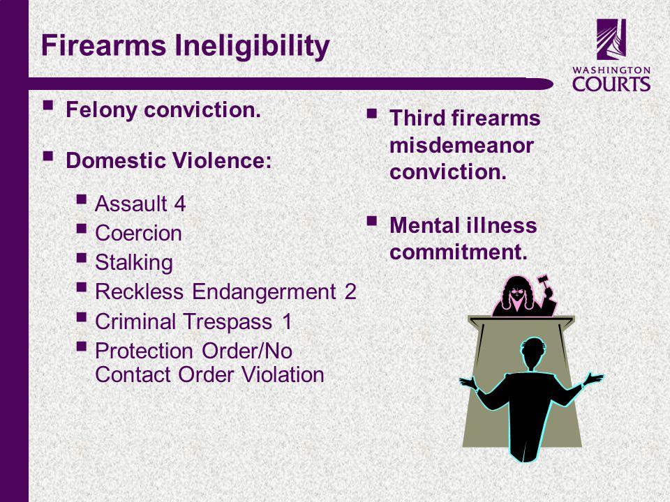 c Firearms Ineligibility  Felony conviction.