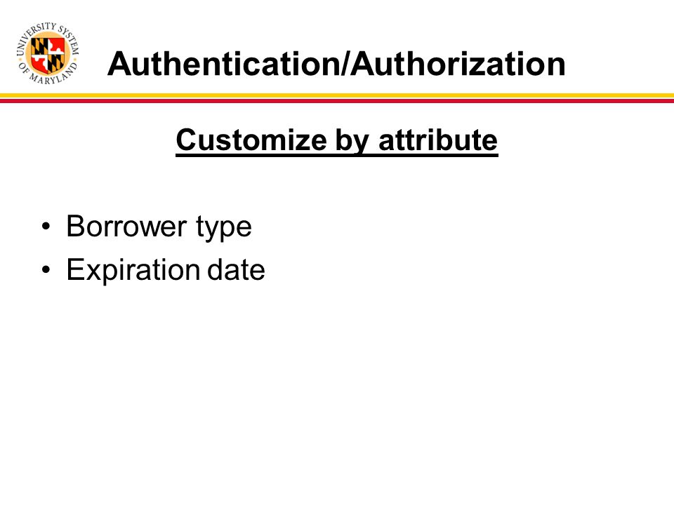 Authentication/Authorization Customize by attribute Borrower type Expiration date
