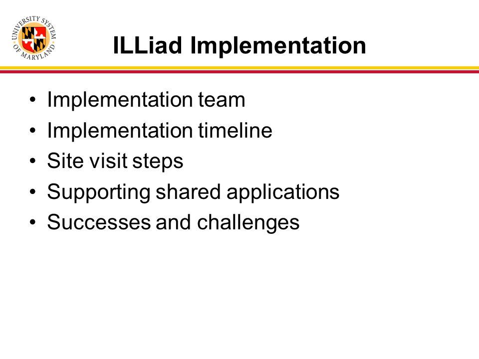ILLiad Implementation Implementation team Implementation timeline Site visit steps Supporting shared applications Successes and challenges