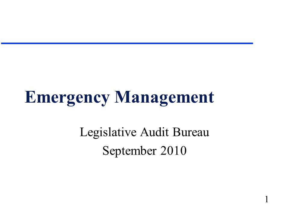 1 Emergency Management Legislative Audit Bureau September 2010