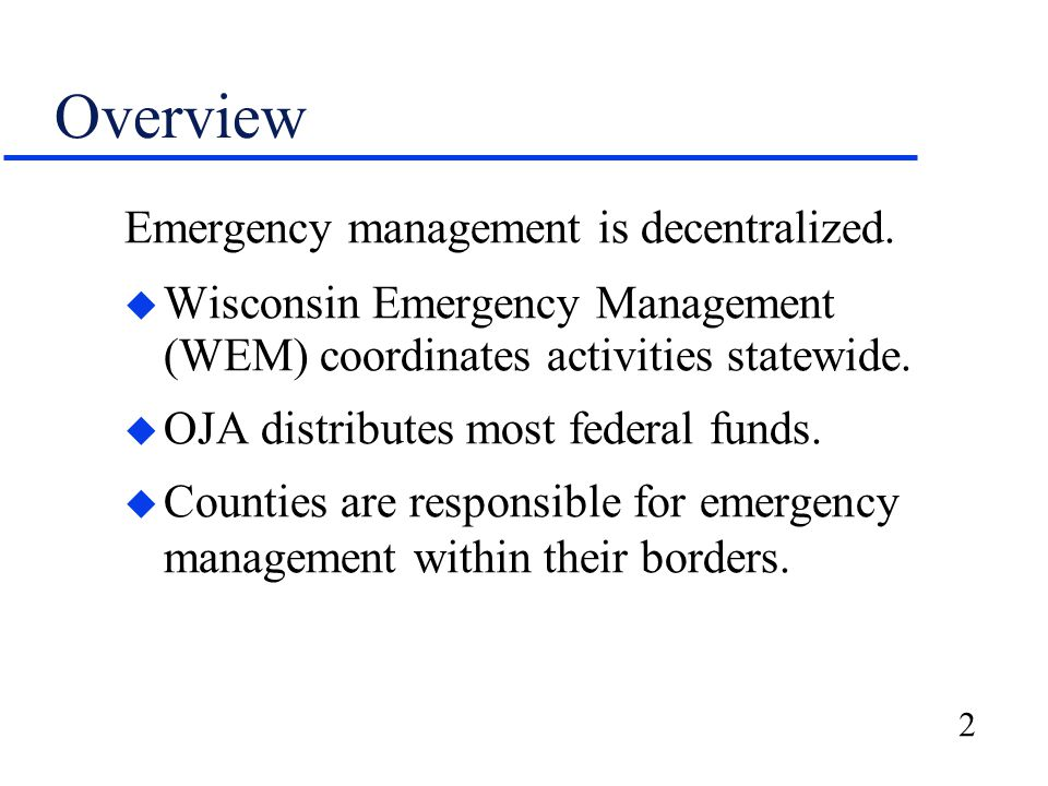 3 Federal Funding The Department of Homeland Security awarded Wisconsin $318.5 million from FY 2004-05 through FY 2008-09, including: –$241.0 million for emergency management –$77.5 million for presidentially declared disasters