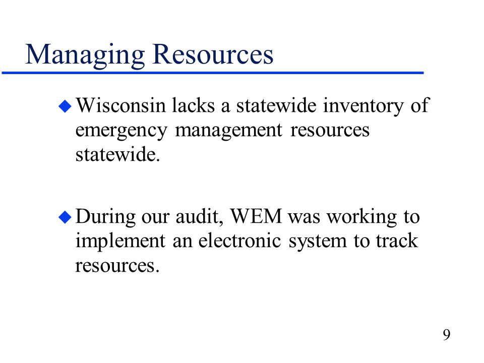 9 Managing Resources u Wisconsin lacks a statewide inventory of emergency management resources statewide.