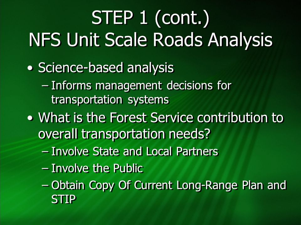 STEP 1 (cont.) NFS Unit Scale Roads Analysis Make Recommendations & Identify Opportunities to amend or revise LMPs