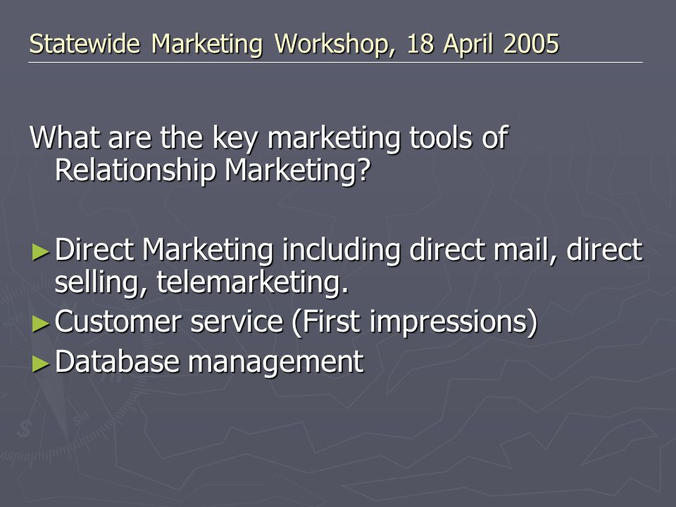 What are the key marketing tools of Relationship Marketing? ► Direct Marketing including direct mail, direct selling, telemarketing. ► Customer servic