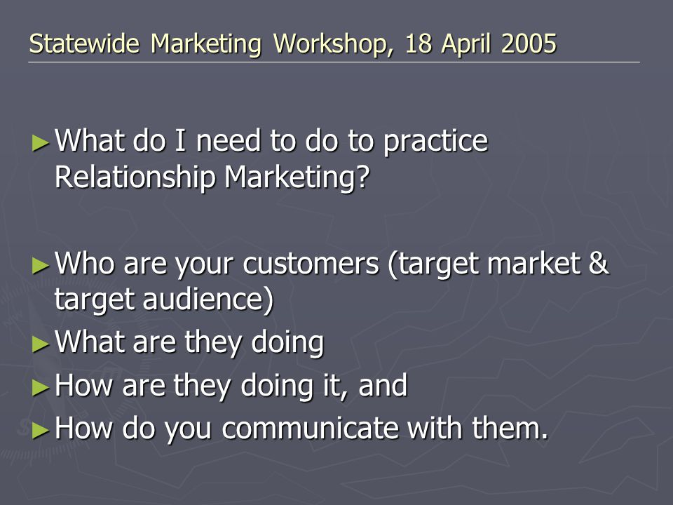► What do I need to do to practice Relationship Marketing.