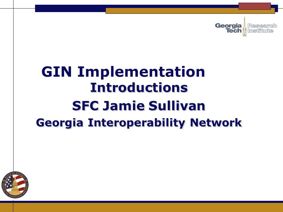 GIN Implementation Introductions SFC Jamie Sullivan Georgia Interoperability Network Introductions SFC Jamie Sullivan Georgia Interoperability Network