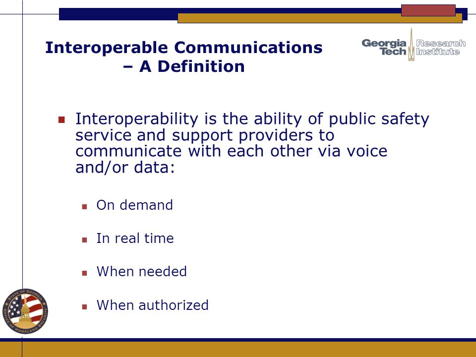 Interoperable Communications – A Definition n Interoperability is the ability of public safety service and support providers to communicate with each