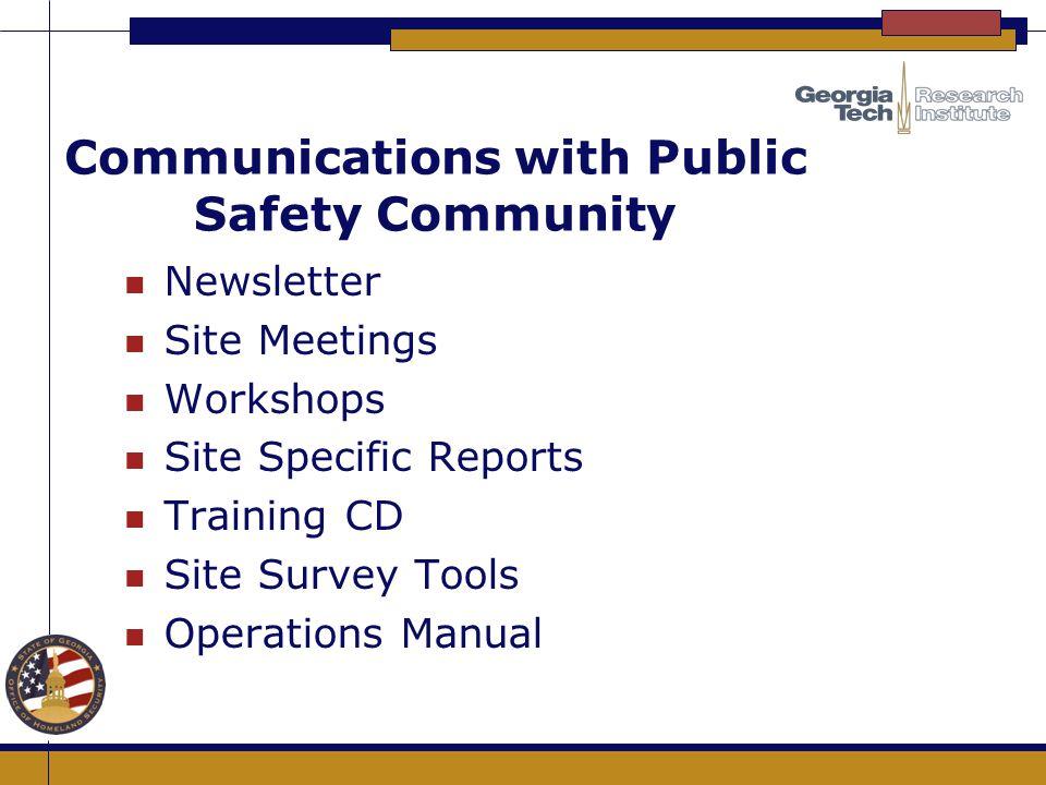 Communications with Public Safety Community n Newsletter n Site Meetings n Workshops n Site Specific Reports n Training CD n Site Survey Tools n Opera