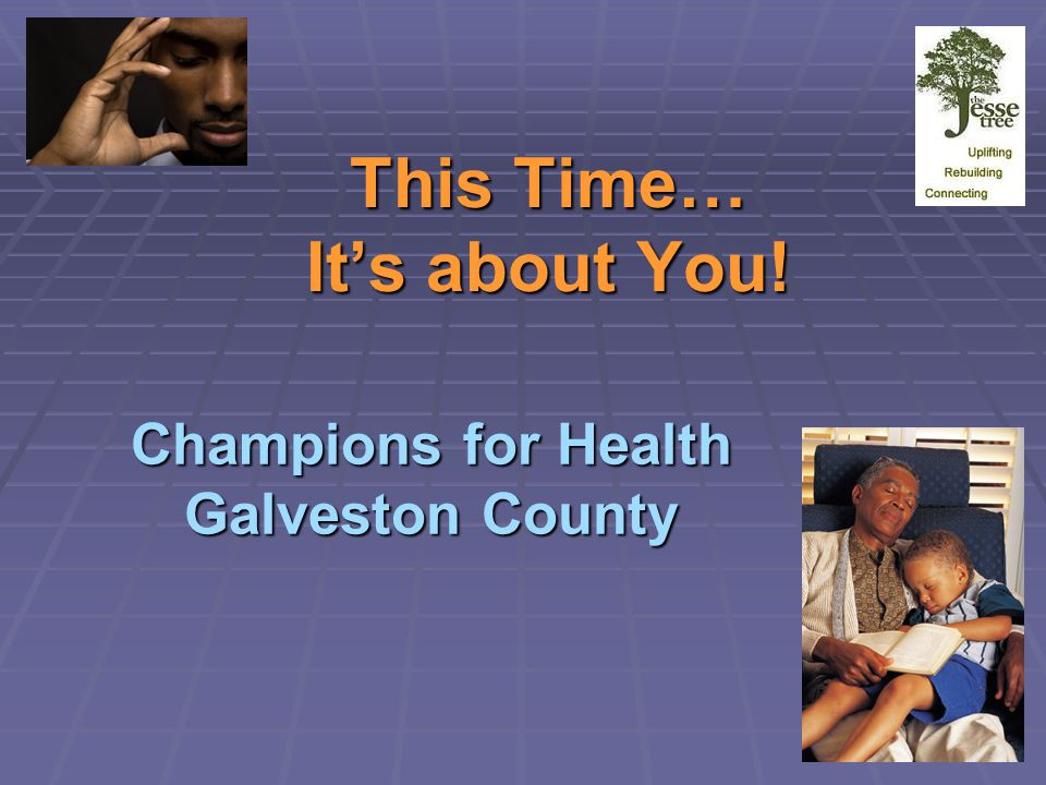This Time… It's about You! Champions for Health Galveston County