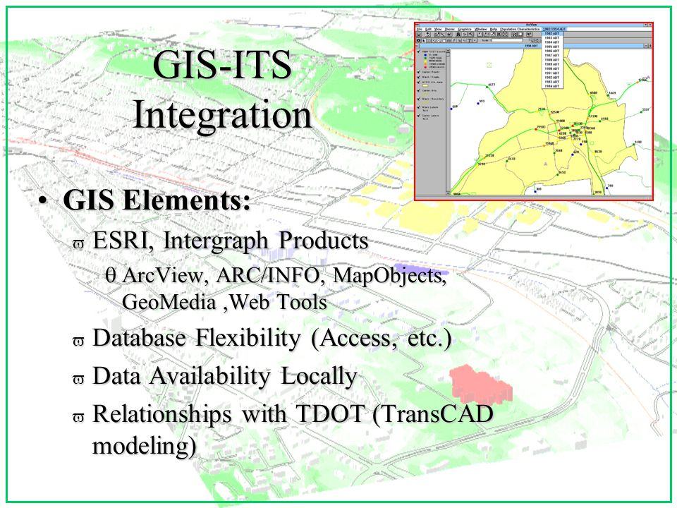 GIS Base Data Extensive Sources:Extensive Sources: v City has Long-Term GIS (15 Years) v Transit - 1 of the First Users of GIS v High-Quality Transportation Data v Recent Digital Orthos, Planimetrics v Tested Data Exchange with TDOT qSection 15 Data qDevelopment of Custom Interfaces for Users