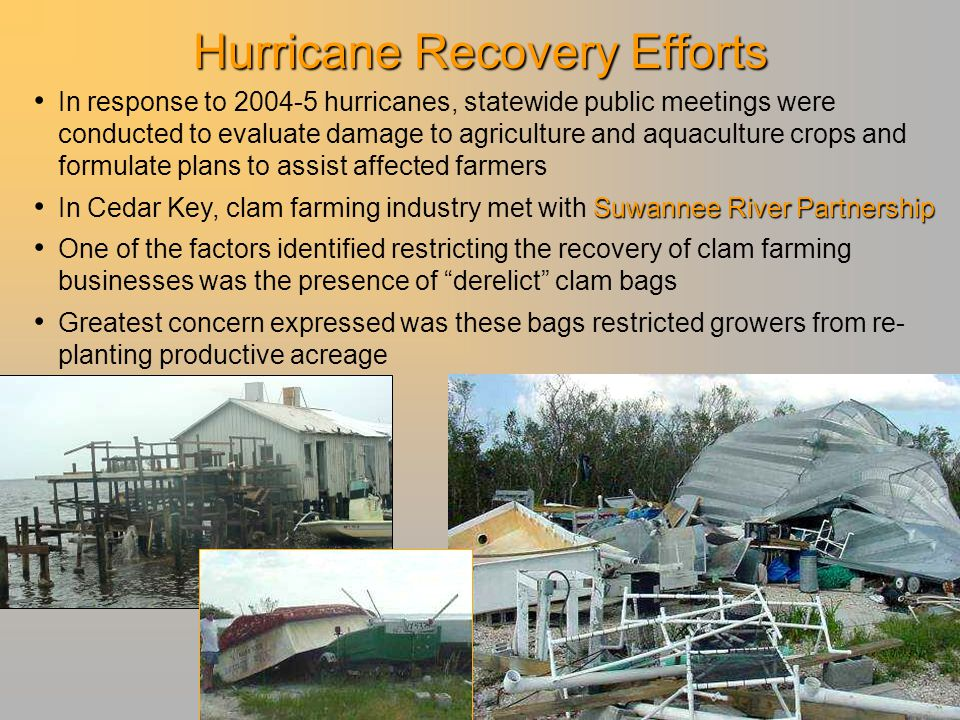 Hurricane Recovery Efforts In response to 2004-5 hurricanes, statewide public meetings were conducted to evaluate damage to agriculture and aquacultur