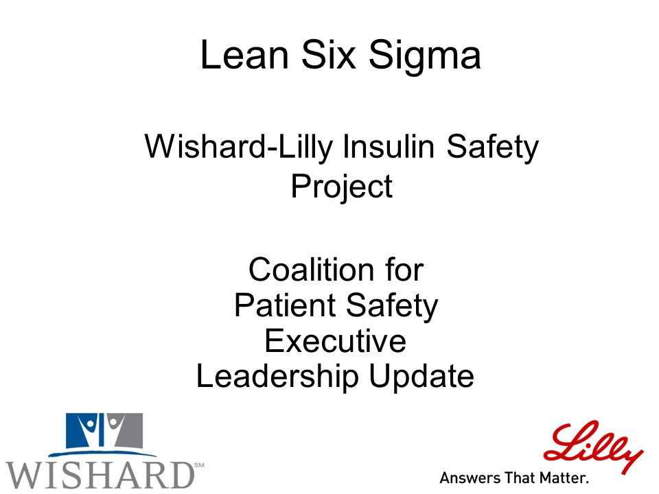 Lean Six Sigma Wishard-Lilly Insulin Safety Project Coalition for Patient Safety Executive Leadership Update