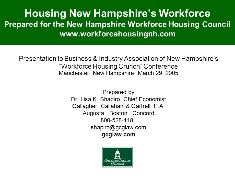 Housing New Hampshire's Workforce Prepared for the New Hampshire Workforce Housing Council www.workforcehousingnh.com Presentation to Business & Industry Association of New Hampshire's Workforce Housing Crunch Conference Manchester, New Hampshire March 29, 2005 Prepared by Dr.