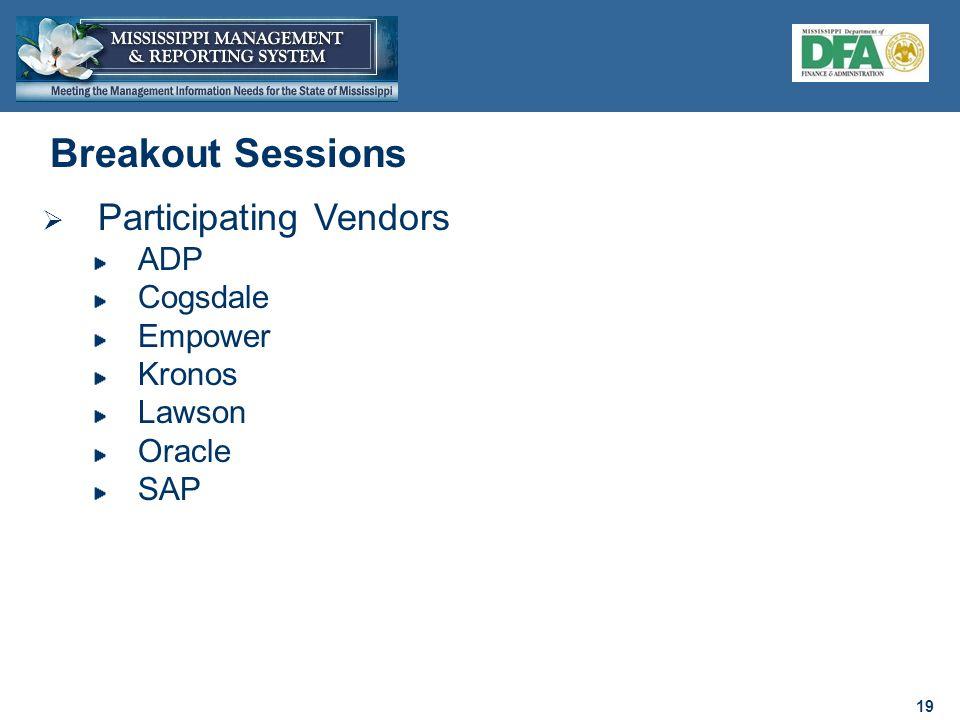 19 Breakout Sessions  Participating Vendors ADP Cogsdale Empower Kronos Lawson Oracle SAP