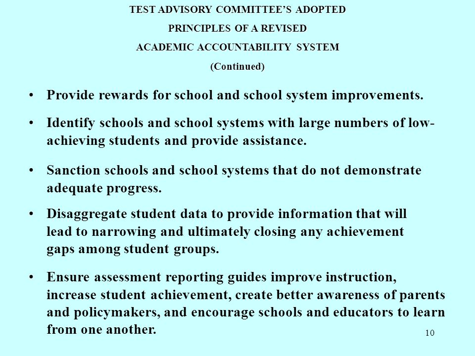 10 TEST ADVISORY COMMITTEE'S ADOPTED PRINCIPLES OF A REVISED ACADEMIC ACCOUNTABILITY SYSTEM (Continued) Provide rewards for school and school system i