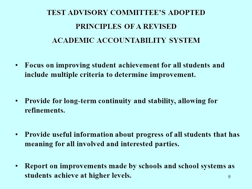 10 TEST ADVISORY COMMITTEE'S ADOPTED PRINCIPLES OF A REVISED ACADEMIC ACCOUNTABILITY SYSTEM (Continued) Provide rewards for school and school system improvements.