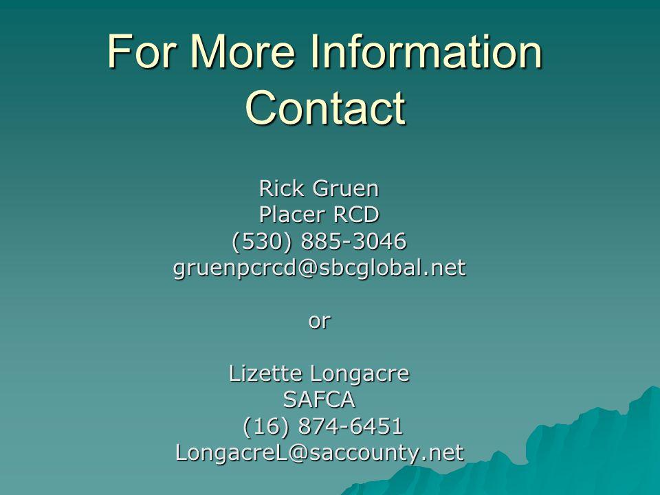 For More Information Contact Rick Gruen Placer RCD (530) 885-3046 gruenpcrcd@sbcglobal.netor Lizette Longacre SAFCA (16) 874-6451 (16) 874-6451Longacr