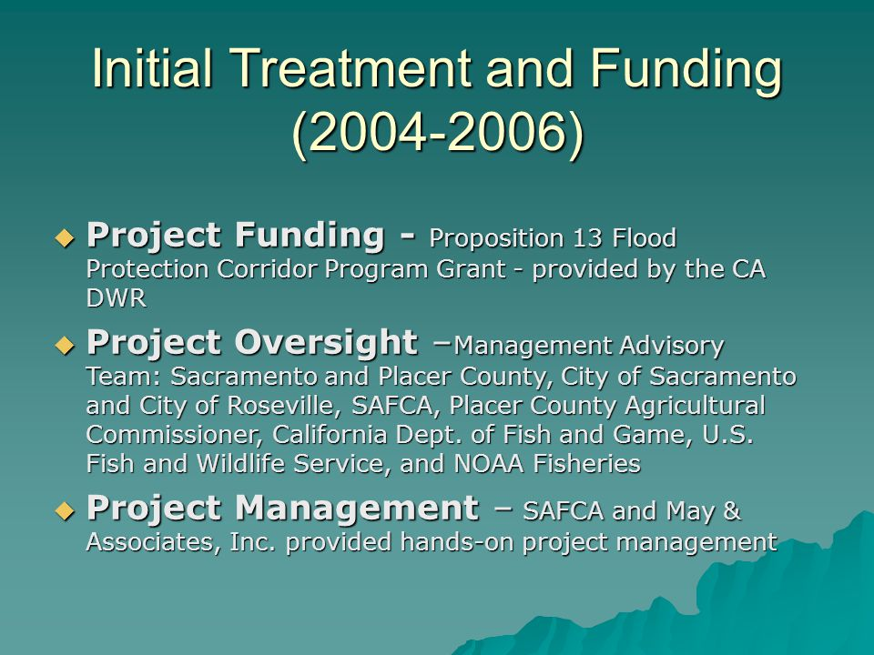  Project Funding - Proposition 13 Flood Protection Corridor Program Grant - provided by the CA DWR  Project Oversight – Management Advisory Team: Sa