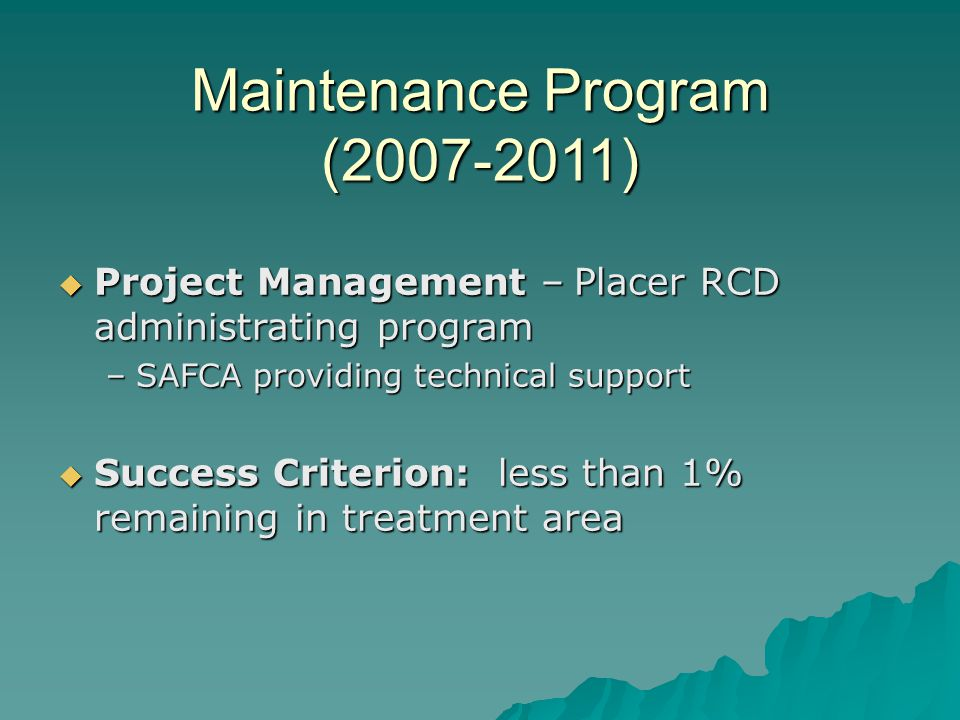  Project Management – Placer RCD administrating program –SAFCA providing technical support  Success Criterion: less than 1% remaining in treatment a