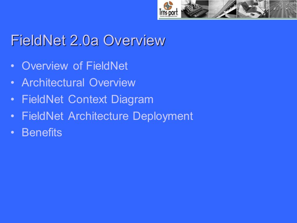 FieldNet 2.0a Overview Overview of FieldNet Architectural Overview FieldNet Context Diagram FieldNet Architecture Deployment Benefits