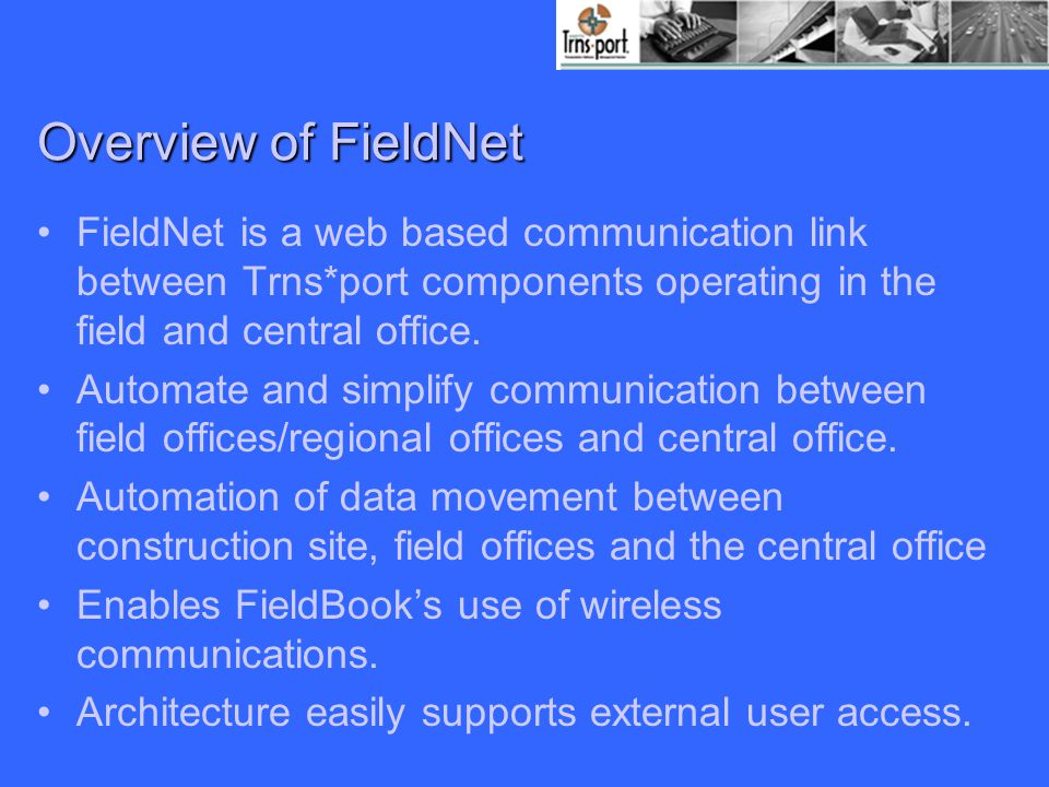 Overview of FieldNet FieldNet is a web based communication link between Trns*port components operating in the field and central office.