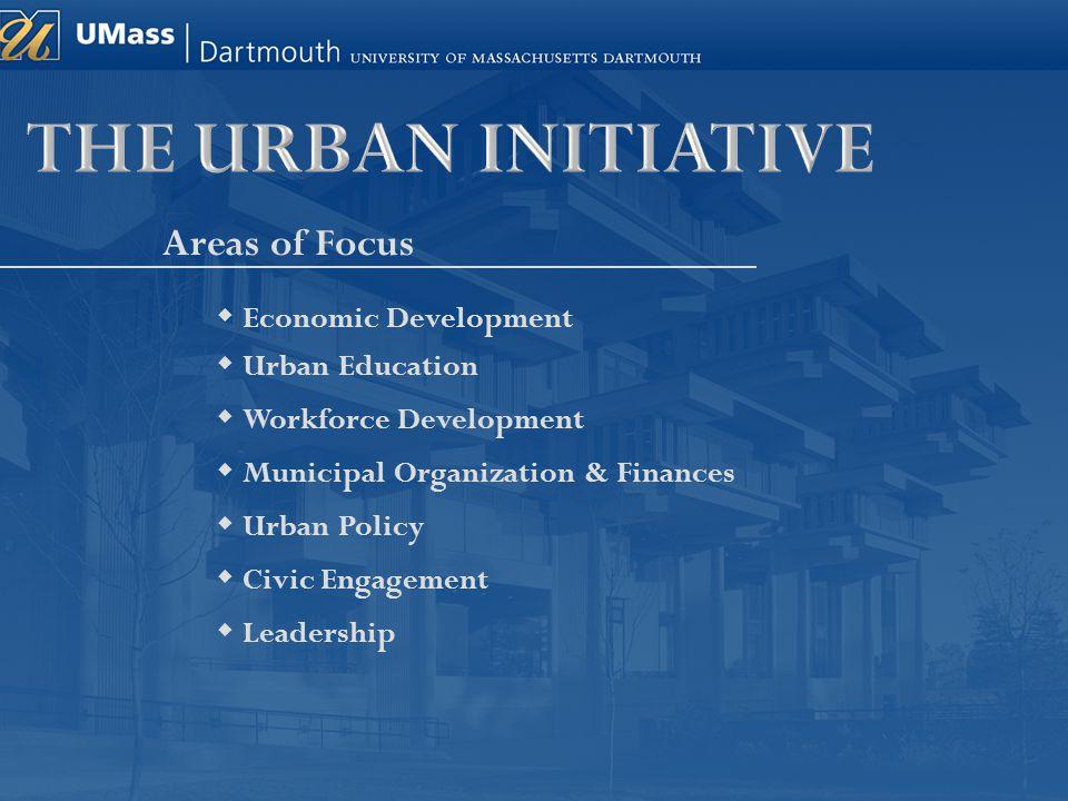 Areas of Focus  Economic Development  Urban Education  Workforce Development  Municipal Organization & Finances  Urban Policy  Civic Engagement